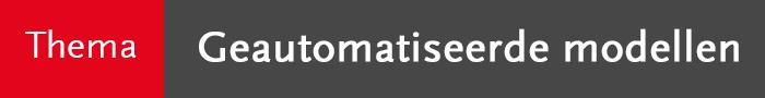 Thema: geautomatiseerde modellenThema: geautomatiseerde modellen